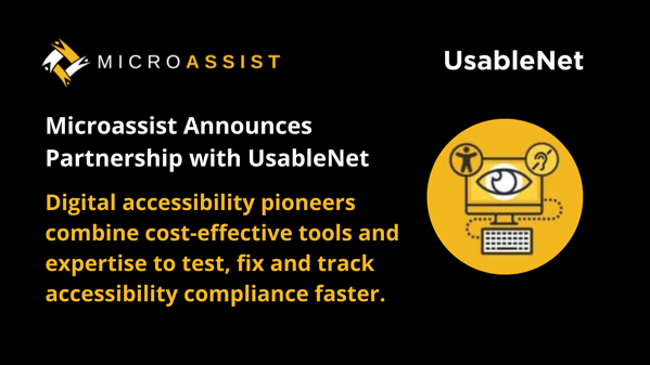 MicroAssist Announces Partnership with UsableNet. Digital Accessibility Pioneers combine cost-effective tools and expertise to test, fix an track accessibility compliance faster.