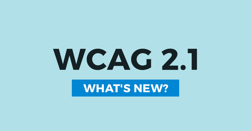 New Web Content Accessibility Guidelines (WCAG) 2.1 – What, When, How [Blog]